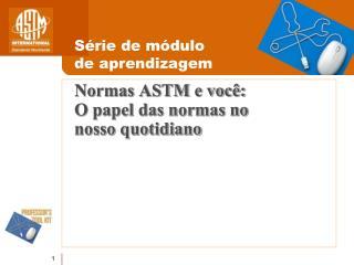 Normas ASTM e você: O papel das normas no nosso quotidiano