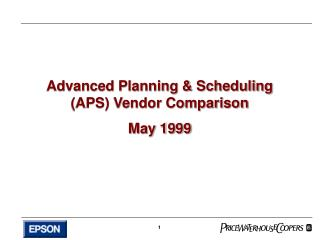 Advanced Planning & Scheduling (APS) Vendor Comparison May 1999