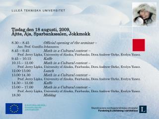 Tisdag den 18 augusti,  2009,  Ájtte,  Ája, Sparbankssalen,  Jokkmokk