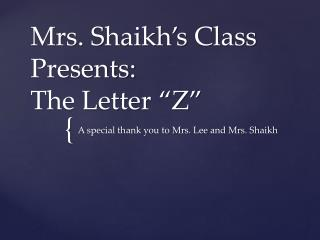 "Mrs.  Shaikh's  Class Presents: The Letter ""Z"""