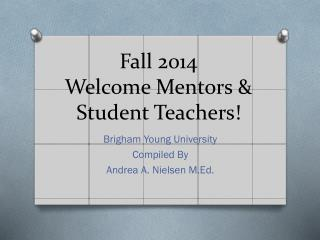 Fall 2014 Welcome Mentors & Student Teachers!