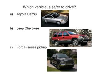 Which vehicle is safer to drive?