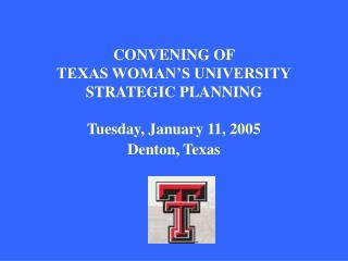 CONVENING OF  TEXAS WOMAN'S UNIVERSITY STRATEGIC PLANNING Tuesday, January 11, 2005 Denton, Texas