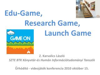 Edu-Game ,  		Research Game,  Launch Game