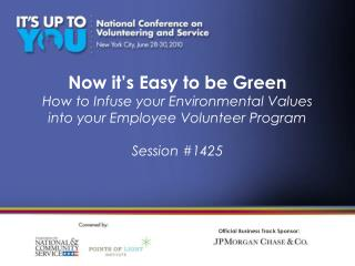 Now it s Easy to be Green  How to Infuse your Environmental Values into your Employee Volunteer Program  Session 1425