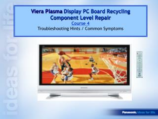 Viera Plasma Display PC Board Recycling  Component Level Repair Course 4