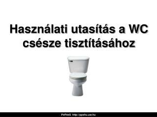 Használati utasítás a WC csésze tisztításához