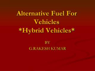 Alternative Fuel For Vehicles  *Hybrid Vehicles*