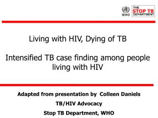 Living with HIV, Dying of TB Intensified TB case finding among people living with HIV