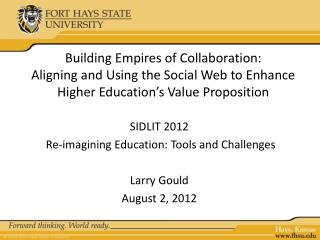 SIDLIT 2012  Re-imagining Education: Tools and Challenges Larry Gould August 2, 2012