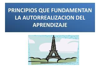 PRINCIPIOS QUE FUNDAMENTAN LA AUTORREALIZACION DEL APRENDIZAJE