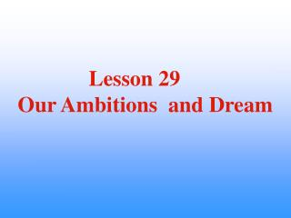 Lesson 29 Our Ambitions  and Dream