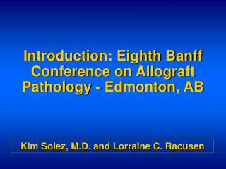 Introduction: Eighth Banff Conference on Allograft Pathology - Edmonton, AB