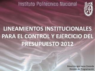 LINEAMIENTOS INSTITUCIONALES PARA EL CONTROL Y EJERCICIO DEL PRESUPUESTO 2012