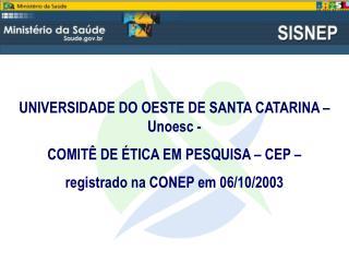 UNIVERSIDADE DO OESTE DE SANTA CATARINA – Unoesc -  COMITÊ DE ÉTICA EM PESQUISA – CEP –