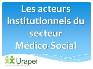 Les acteurs institutionnels du secteur M�dico-Social