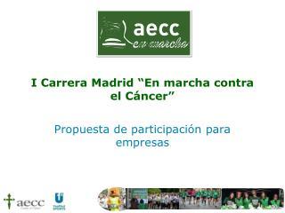 I Carrera Madrid �En marcha contra el C�ncer�
