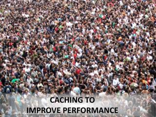 Caching to improve performance