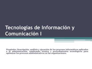 Tecnologías de Información y Comunicación  I