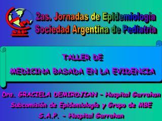 Dra. GRACIELA DEMIRDJIAN – Hospital Garrahan Subcomisión de Epidemiología y Grupo de MBE