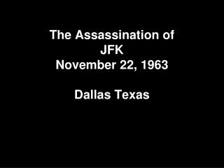 The Assassination of  JFK November 22, 1963 Dallas Texas
