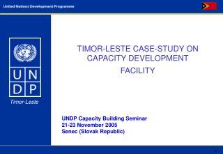 TIMOR-LESTE CASE-STUDY ON CAPACITY DEVELOPMENT FACILITY