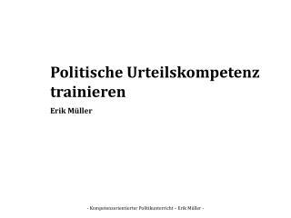 - Kompetenzorientierter Politikunterricht – Erik Müller -
