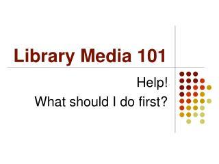 Library Media 101