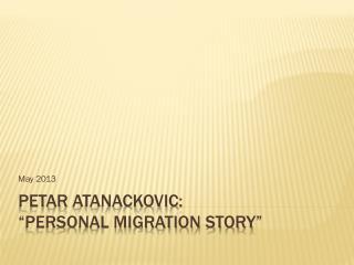 "Petar Atanackovic : ""personal migration story"""