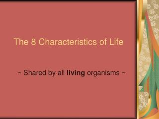 The  8  Characteristics of Life