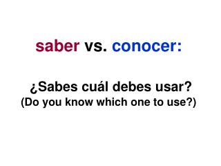 saber  vs.  conocer: ¿Sabes cuál debes usar?  (Do you know which one to use?)