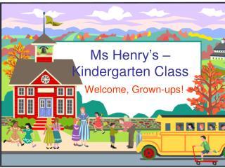 Ms Henry�s �  Kindergarten Class