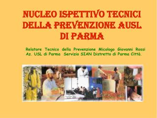 Nucleo Ispettivo Tecnici della Prevenzione AUSL di Parma  Relatore Tecnico della Prevenzione Micologo Giovanni Rossi Az.