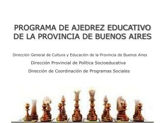 PROGRAMA DE AJEDREZ EDUCATIVO DE LA PROVINCIA DE BUENOS AIRES