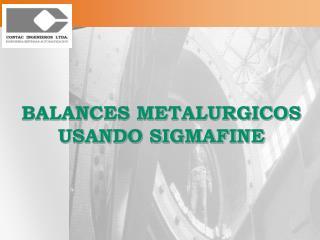 BALANCES METALURGICOS USANDO SIGMAFINE