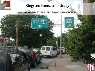 Kingston Intersection Study I-587 AT ALBANY AVENUE/BROADWAY INTERSECTION