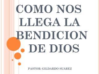 COMO NOS      LLEGA LA     BENDICION         DE DIOS