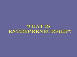 What is Entrepreneurship?