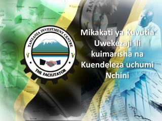 Mikakati ya Kuvutia Uwekezaji ili kuimarisha na Kuendeleza uchumi Nchini