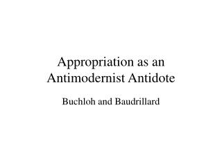 Appropriation as an Antimodernist Antidote