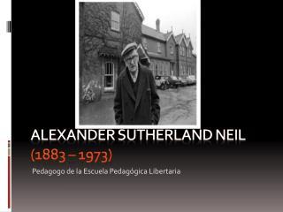 Alexander sutherland neil  (1883  –  1973)