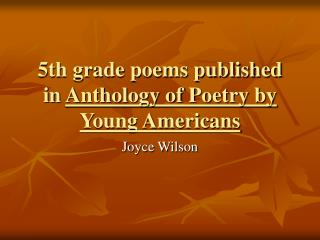 5th grade poems published in  Anthology of Poetry by Young Americans