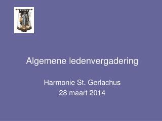 Algemene ledenvergadering Harmonie St. Gerlachus 28 maart 2014