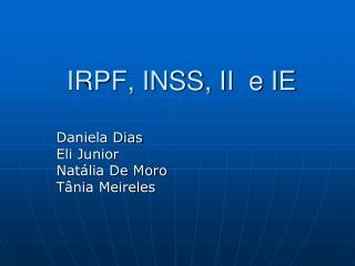 IRPF, INSS, II  e IE