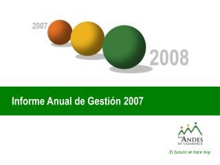 Informe Anual de Gesti n 2007