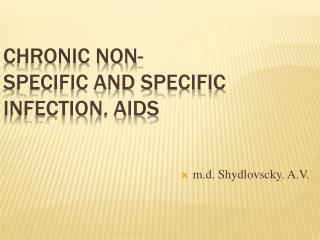Chronic non-specific and specific infection. AIDS