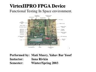 VirtexIIPRO FPGA Device Functional Testing In Space environment.