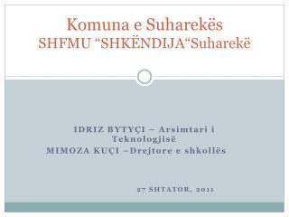 Komuna e Suharek�s SHFMU �SHK�NDIJA�Suharek�