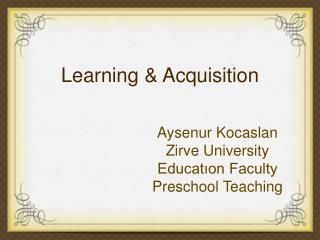 Learning & Acquisition