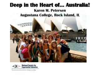 Deep in the Heart of… Australia! Karen M. Petersen Augustana College, Rock Island, IL